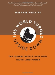The World Turned Upside Down, by Melanie Phillips
